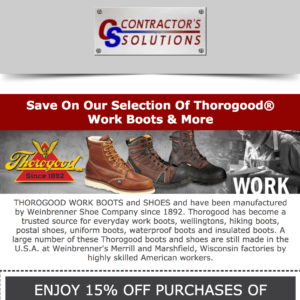 "<a href=""https://myemail.constantcontact.com/Save-On-Our-Selection-Of-Thorogood-Work-Boots---More.html?soid=1128690126371&aid=DWlc7dxz7O8"" target=""_blank"">Contractors' Solutions</a>"